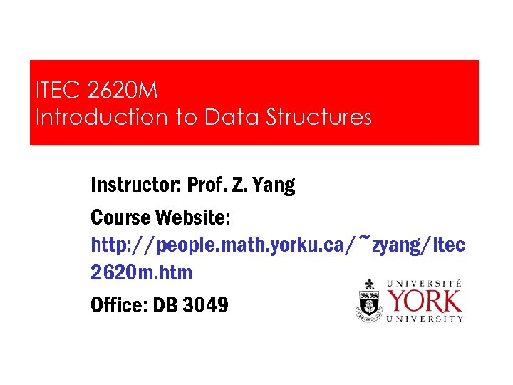 ITEC 2620 M Introduction to Data Structures Instructor: Prof. Z. Yang Course Website: http:
