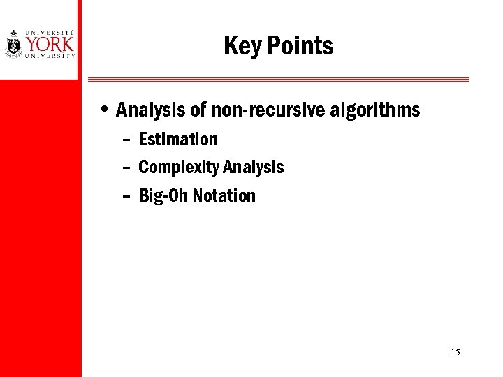 Key Points • Analysis of non-recursive algorithms – Estimation – Complexity Analysis – Big-Oh