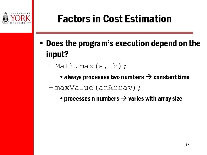 Factors in Cost Estimation • Does the program's execution depend on the input? –