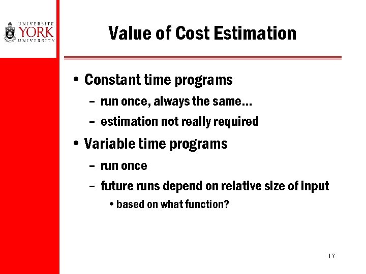 Value of Cost Estimation • Constant time programs – run once, always the same…