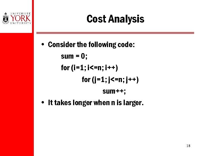 Cost Analysis • Consider the following code: sum = 0; for (i=1; i<=n; i++)