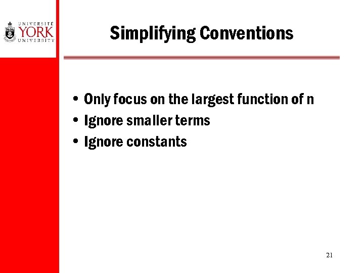 Simplifying Conventions • Only focus on the largest function of n • Ignore smaller