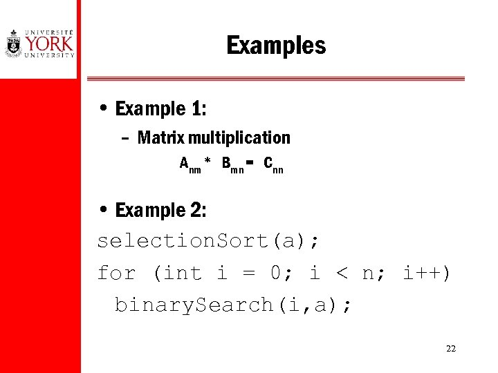 Examples • Example 1: – Matrix multiplication Anm * Bmn = Cnn • Example