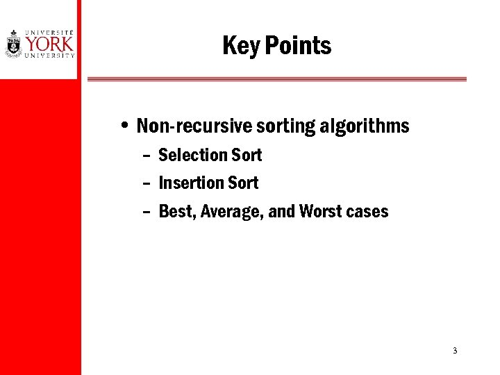 Key Points • Non-recursive sorting algorithms – Selection Sort – Insertion Sort – Best,