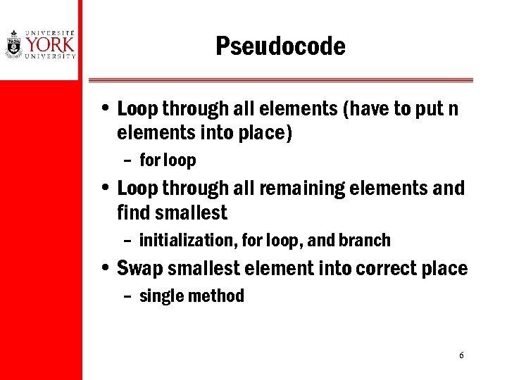 Pseudocode • Loop through all elements (have to put n elements into place) –