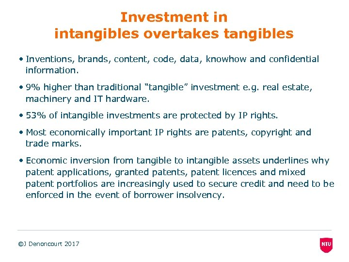 Investment in intangibles overtakes tangibles • Inventions, brands, content, code, data, knowhow and confidential