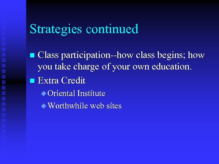 Strategies continued Class participation--how class begins; how you take charge of your own education.