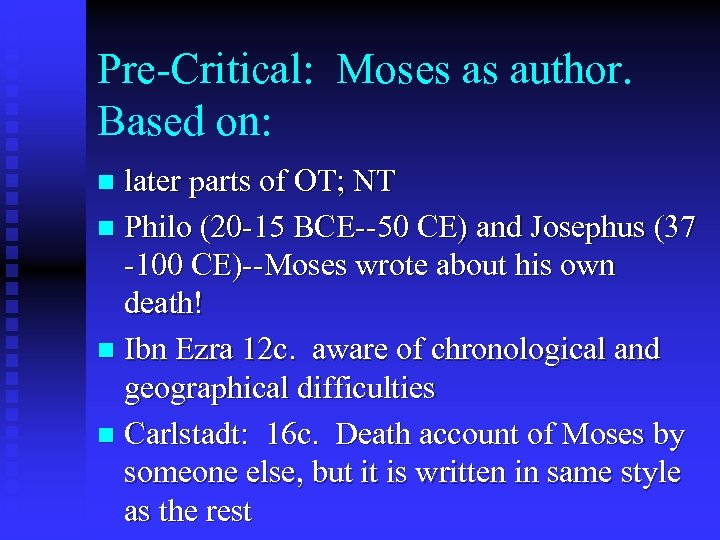 Pre-Critical: Moses as author. Based on: later parts of OT; NT n Philo (20