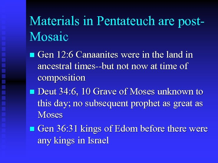 Materials in Pentateuch are post. Mosaic Gen 12: 6 Canaanites were in the land
