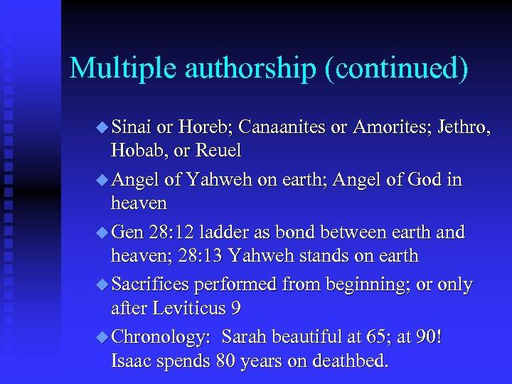 Multiple authorship (continued) u Sinai or Horeb; Canaanites or Amorites; Jethro, Hobab, or Reuel