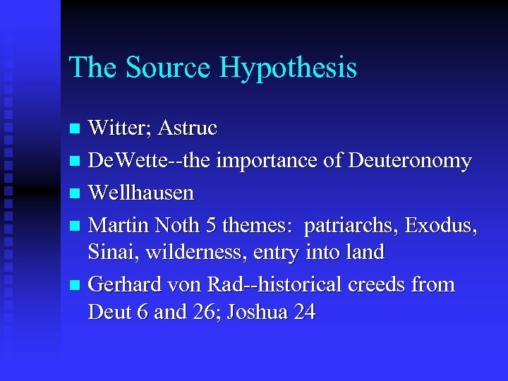 The Source Hypothesis Witter; Astruc n De. Wette--the importance of Deuteronomy n Wellhausen n