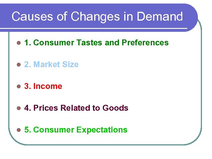 Causes of Changes in Demand l 1. Consumer Tastes and Preferences l 2. Market