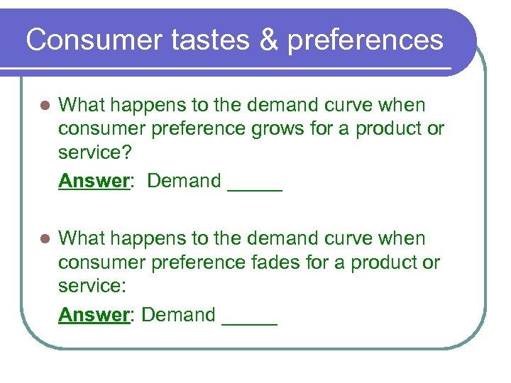 Consumer tastes & preferences l What happens to the demand curve when consumer preference