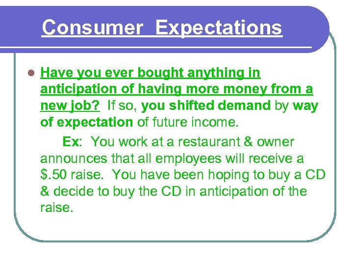 Consumer Expectations l Have you ever bought anything in anticipation of having more money