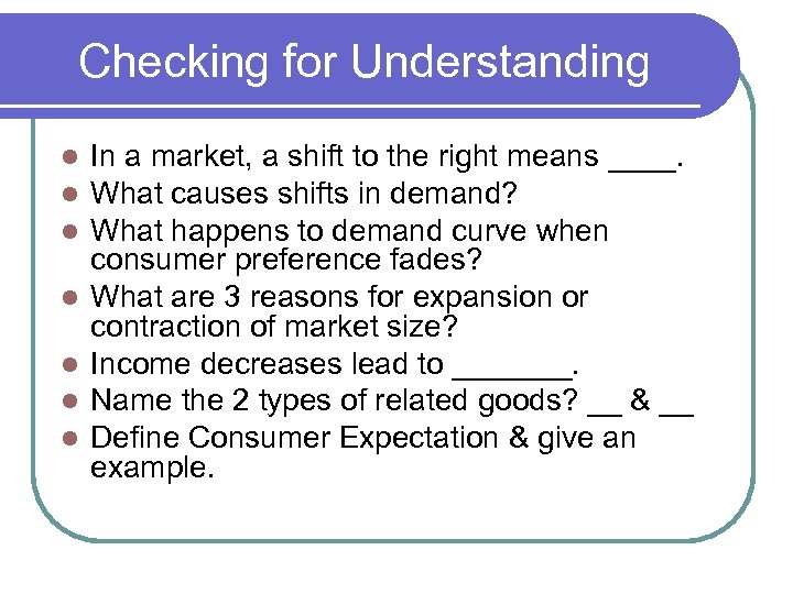 Checking for Understanding l l l l In a market, a shift to the