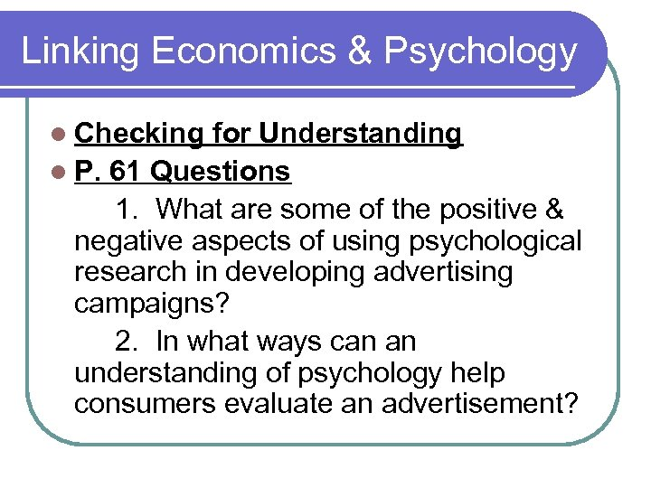 Linking Economics & Psychology l Checking for Understanding l P. 61 Questions 1. What