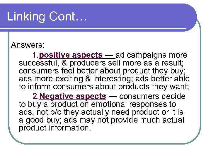 Linking Cont… Answers: 1. positive aspects — ad campaigns more successful, & producers sell