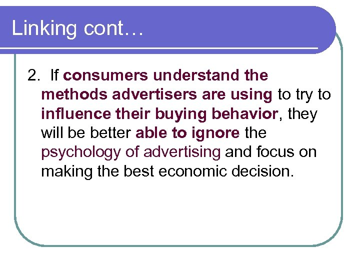 Linking cont… 2. If consumers understand the methods advertisers are using to try to