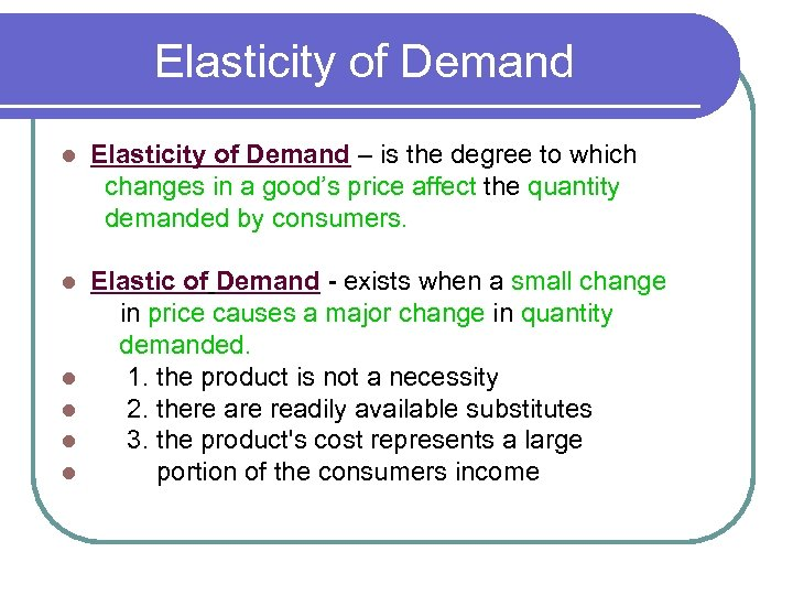 Elasticity of Demand l Elasticity of Demand – is the degree to which changes