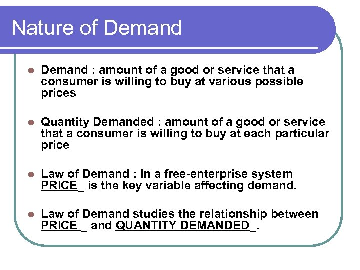 Nature of Demand l Demand : amount of a good or service that a