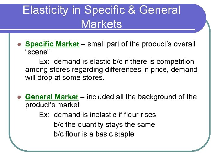Elasticity in Specific & General Markets l Specific Market – small part of the