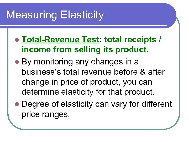 Measuring Elasticity l Total-Revenue Test: total receipts / income from selling its product. l