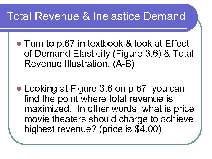 Total Revenue & Inelastice Demand l Turn to p. 67 in textbook & look