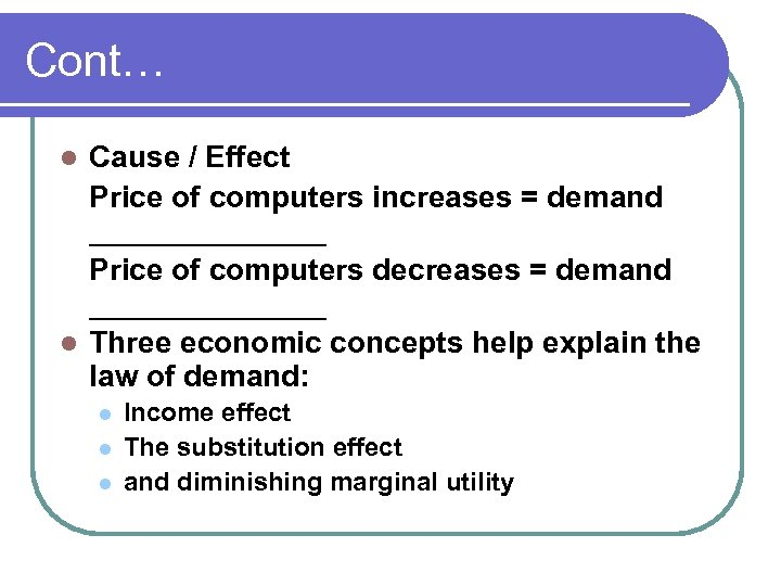 Cont… Cause / Effect Price of computers increases = demand _______ Price of computers