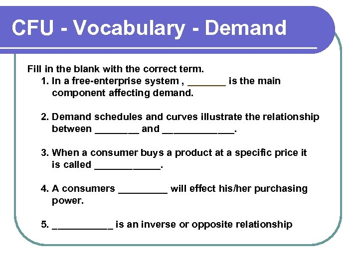 CFU - Vocabulary - Demand Fill in the blank with the correct term. 1.