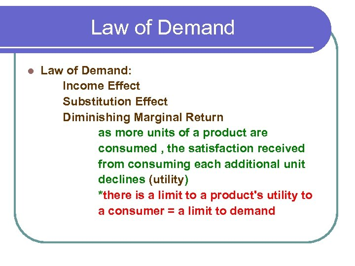 Law of Demand l Law of Demand: Income Effect Substitution Effect Diminishing Marginal Return