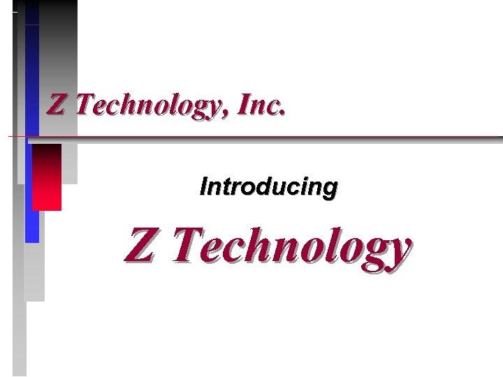 Z Technology, Inc. Introducing Z Technology