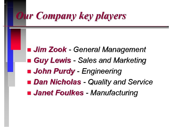 Our Company key players Jim Zook - General Management n Guy Lewis - Sales