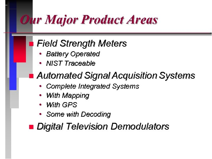 Our Major Product Areas n Field Strength Meters • Battery Operated • NIST Traceable