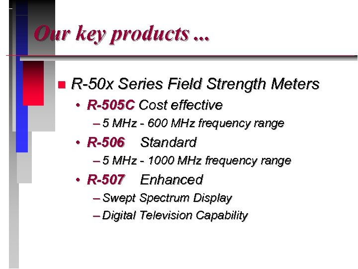 Our key products. . . n R-50 x Series Field Strength Meters • R-505