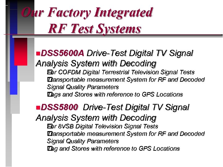 Our Factory Integrated RF Test Systems n. DSS 5600 A Drive-Test Digital TV Signal