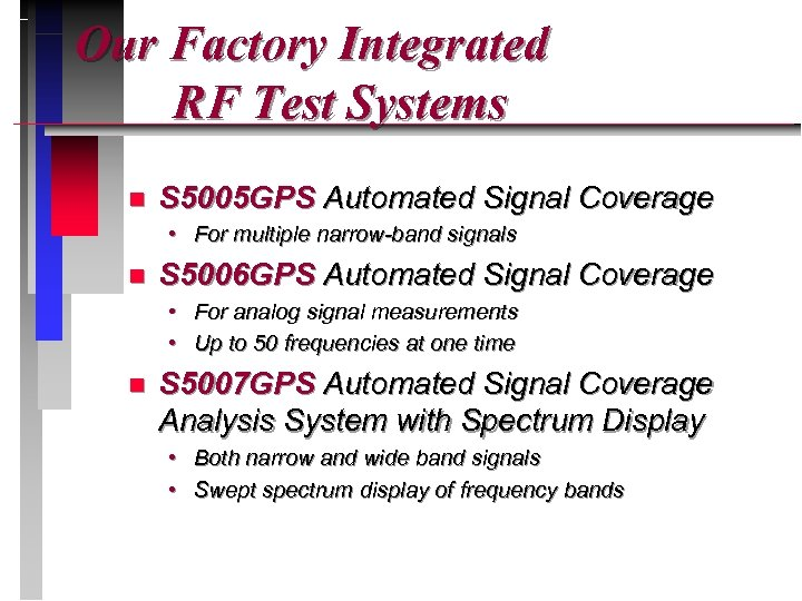 Our Factory Integrated RF Test Systems n S 5005 GPS Automated Signal Coverage •