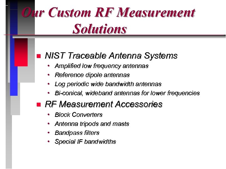 Our Custom RF Measurement Solutions n NIST Traceable Antenna Systems • • n Amplified