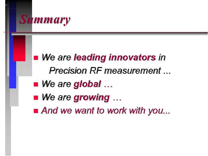 Summary We are leading innovators in Precision RF measurement. . . n We are