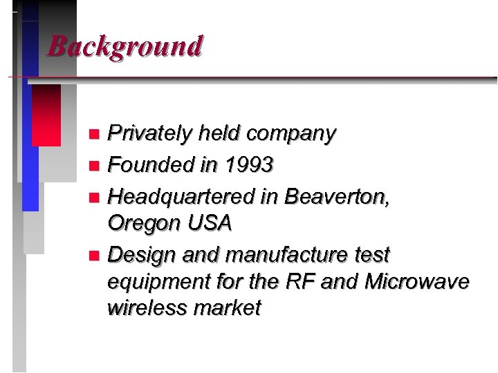 Background Privately held company n Founded in 1993 n Headquartered in Beaverton, Oregon USA