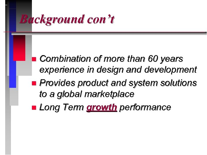 Background con't Combination of more than 60 years experience in design and development n