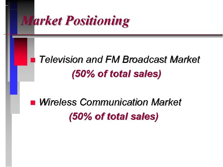 Market Positioning n Television and FM Broadcast Market (50% of total sales) n Wireless