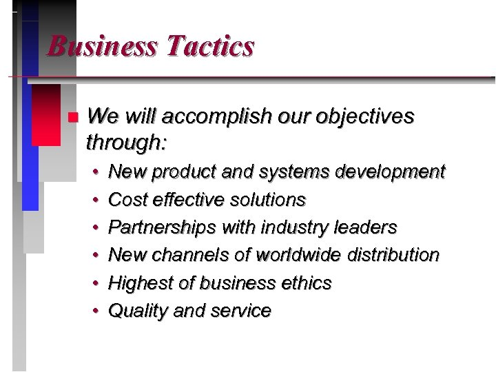Business Tactics n We will accomplish our objectives through: • • • New product