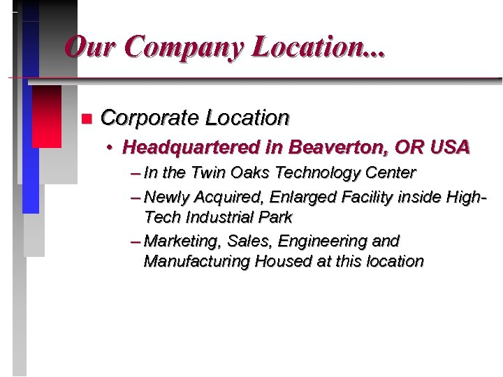 Our Company Location. . . n Corporate Location • Headquartered in Beaverton, OR USA