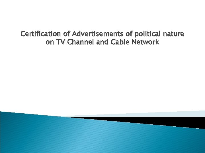 Certification of Advertisements of political nature on TV Channel and Cable Network