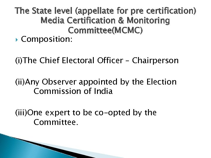 The State level (appellate for pre certification) Media Certification & Monitoring Committee(MCMC) Composition: (i)The