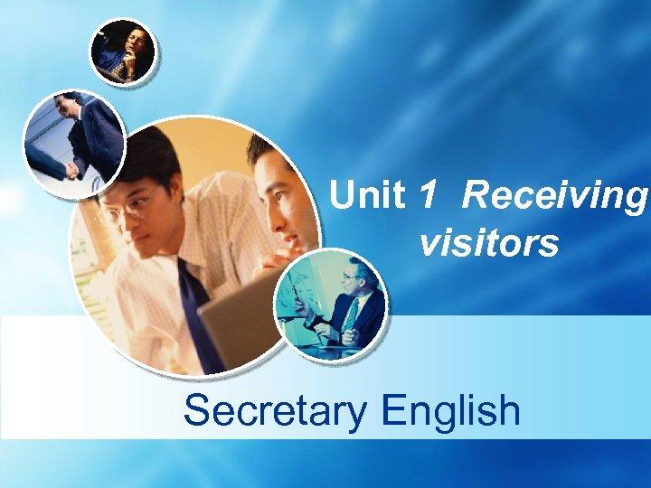 Unit 1 Receiving visitors Secretary English