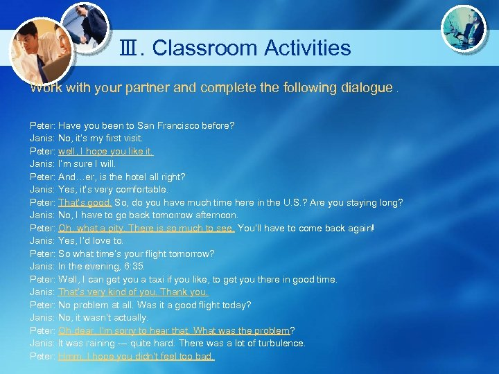 Ⅲ. Classroom Activities Work with your partner and complete the following dialogue. Peter: Have