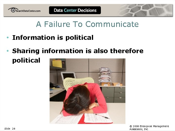 A Failure To Communicate • Information is political • Sharing information is also therefore