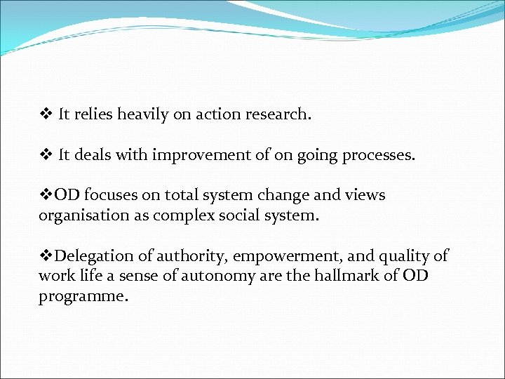 v It relies heavily on action research. v It deals with improvement of on
