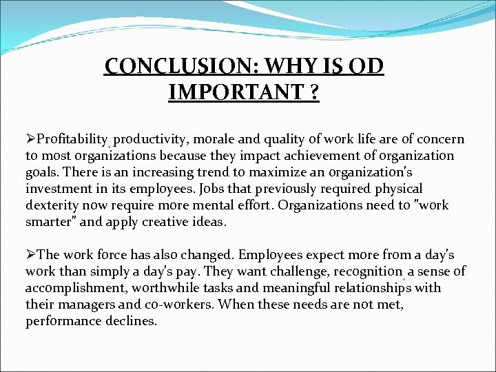CONCLUSION: WHY IS OD IMPORTANT ? ØProfitability, productivity, morale and quality of work life